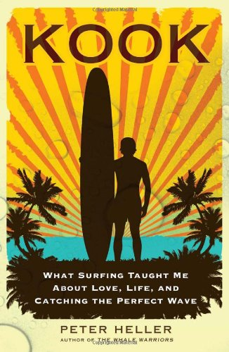 Kook  What Surfing Taught Me About Love Life And Catching The Perfect Wave