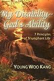 My Disability--God's Ability: 7 Principles of Triumphant Life