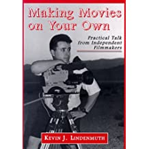 Making Movies on Your Own: Practical Talk from Independent Filmmakers