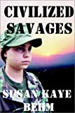 Civilized Savages, Susan Behm, 0971850968