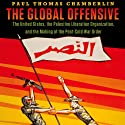 The Global Offensive: The United States, the Palestine Liberation Organization, and the Making of the Post-Cold War Order Audiobook by Paul Thomas Chamberlin Narrated by Nick Edwards