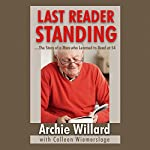 Last Reader Standing: The Story of a Man Who Learned to Read at 54 | Archie Willard,Colleen Wiemerslage