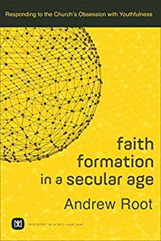 Download for free Faith Formation in a Secular Age : Volume 1: Responding to the Church's Obsession with Youthfulness