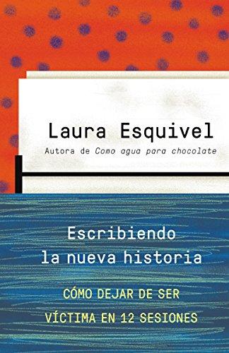 Escribiendo la Nueva Historia: Como Dejar de Ser Victima en Doce Sesiones = Writing the New History