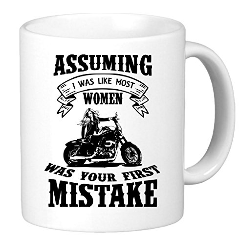Assuming I Was Like Most Women Was Your First Mistake. Funny Unique Biker Inspired Novelty Coffee Mug Cup Motorcycle Birthday Gift Present for Him.