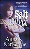 Salt and Silver, Anna Katherine, 0765363046