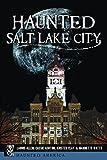 Haunted Salt Lake City (Haunted America)