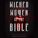 Wicked Women of the Bible | Ann Spangler