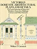 Victorian Domestic Architectural Plans and Details: 734 Scale Drawings of Doorways, Windows, Staircases, Moldings, Cornices, and Other Elements: v. 1 (Dover Architecture)
