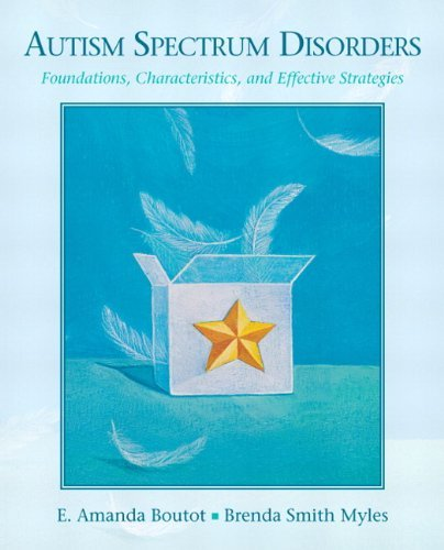 Autism Spectrum Disorders: Foundations, Characteristics, and Effective Strategies by Boutot, E. Amanda, Myles, Brenda Smith (January 16, 2010) Paperback