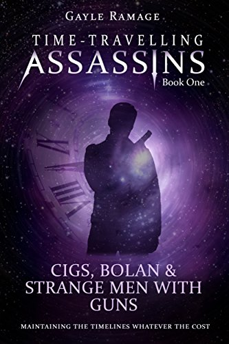 Cigs, Bolan & Strange Men With Guns (Time Travelling Assassins Book 1)