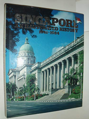 SINGAPORE: An Illustrated History 1941-1984