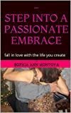 - STEP INTO A PASSIONATE EMBRACE: fall in love with the life you create