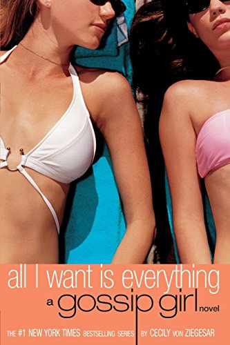 All I Want Is Everything (Gossip Girl, 3) - APPROVED