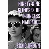 Ninety-Nine Glimpses of Princess Margaret