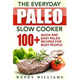 The Everyday Paleo Slow Cooker: 100+ Quick and Easy Paleo Slow Cooker Recipes for Busy People (paleo diet, paleo, paleo solution, paleo diet cookbook, paleo books, paleo ebooks, paleo diet kindle)