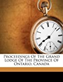 Proceedings of the Grand Lodge of the Province of Ontario, Canad, , 1245256815