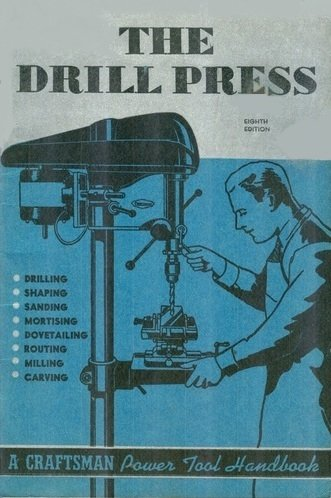 The Drill Press: A Manual for the Home Craftsman and Shop Owner (A Craftsman Power Tool Handbook) (Catalog No. 9-2921)