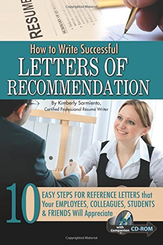 How to Write Successful Letters of Recommendation:: 10 Easy Steps for Reference Letters that Your Employees, Colleagues, Students & Friends Will Appreciate - With Companion CD-ROM (Guide To Writing A Letter Of Recommendation)