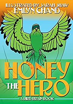 Honey the Hero (Bird Brain Books Book 1) by [Chand, Emlyn]