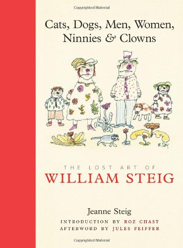 Cats  Dogs  Men  Women  Ninnies   Clowns  The Lost Art Of William Steig