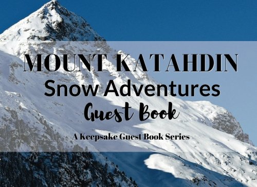 Katahdin Cabin - MOUNT KATAHDIN Snow Adventures Guest Book: Visitor Registry and Travelogue for Guest or Share Houses, AirBnb Owners, Vacation Homes, Cabin Getaways, ... Other Rental Properties (Keepsake Guest Book)