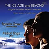 Ice Age & Beyond: Songs by Canadian Women Composers by Green (2009-02-10)