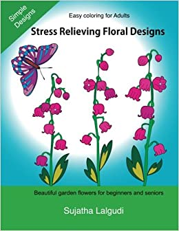 Easy coloring for adults: Stress Relieving Floral Designs: Simple Flowers, Stress Relief Coloring Book, Garden Designs, Floral coloring book; Adult ... Volume 3 (Beginner coloring books for Adults)