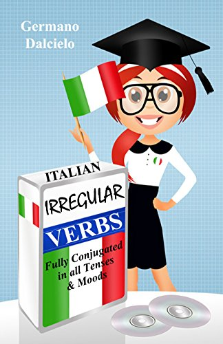 Italian Irregular Verbs Fully Conjugated in all Tenses (Learn Italian Verbs Book 2) (English Edition)