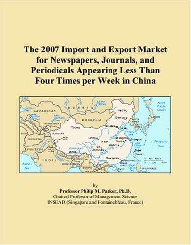 The 2007 Import and Export Market for Newspapers, Journals, and Periodicals Appearing Less Than Four Times per Week in China ebook