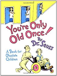 You're Only Old Once!: A Book for Obsolete Children (Classic Seuss)