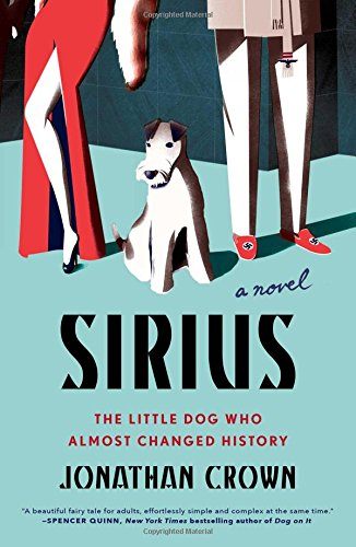 Sirius: A Novel About the Little Dog Who Almost Changed History
