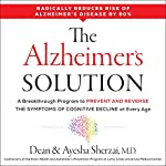 The Alzheimer's Solution: A Breakthrough Program to Prevent and Reverse the Symptoms of Cognitive Decline at Every Age | Dean Sherzai,Ayesha Sherzai