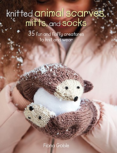 (Knitted Animal Scarves, Mitts and Socks: 37 fun and fluffy creatures to knit and wear)