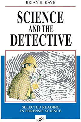 Science And The Detective Selected Reading In Forensic Science Kaye Brian H 9783527292516 Amazon Com Books