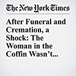 After Funeral and Cremation, a Shock: The Woman in the Coffin Wasn't Mom   Michael Wilson