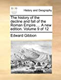 The History of the Decline and Fall of the Roman Empire a New Edition, Edward Gibbon, 1140721925