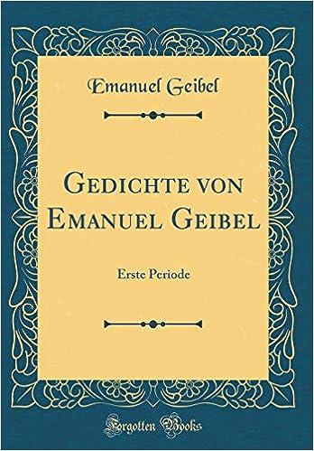 Gedichte Von Emanuel Geibel Erste Periode Classic Reprint