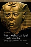 From Ashurbanipal to Alexander: Ancient Egypt during the Late Period (c. 672–332 BC)
