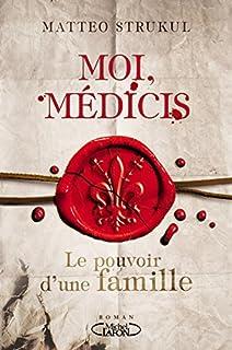 Moi, Médicis : le pouvoir d'une famille, Strukul, Matteo