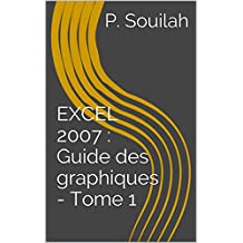 EXCEL 2007 : Guide des graphiques - Tome 1 (French Edition)