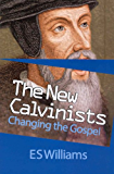 The New Calvinists: Changing the Gospel (English Edition)