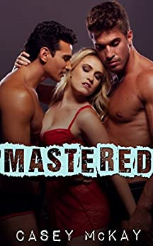 Mastered (Masters of Fetishes Book 1) by [McKay, Casey]