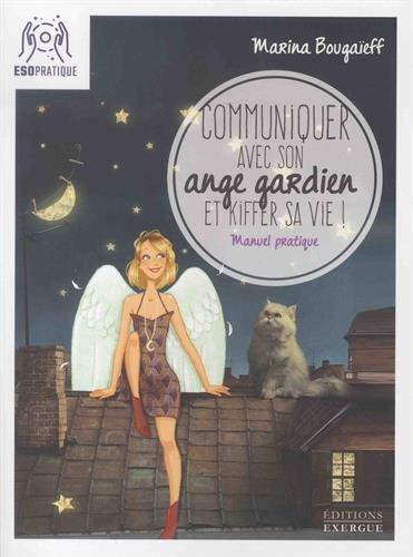 Communiquer avec son ange gardien et kiffer sa vie ! : Petit manuel pour se connecter à son pote-en-ciel Broché – 26 juin 2018 Marina Bougaïeff Exergue 2361882426 Anges/archanges