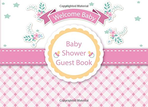 Baby Shower Guest Book: Sign In Book Gift Log Parents Family Write Memories Relationships Welcome Baby Guest Book Size 8.25 x 6 Inches (Baby Shower ... Book / Welcome Baby!/Happy Time) (Volume 6)