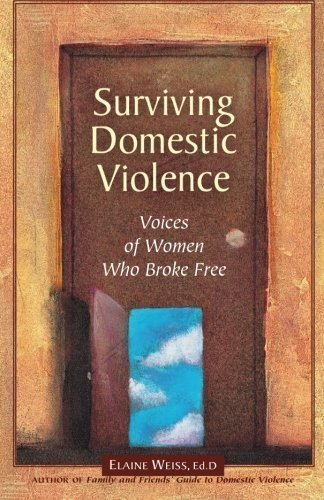 Surviving Domestic Violence: Voices of Women Who Broke Free by Elaine Weiss (2004-02-01)