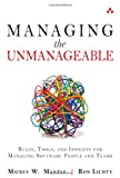 Managing the Unmanageable : Rules, Tools, and Insights for Managing Software People and Teams, Mantle, Mickey W. and Lichty, Ron, 032182203X