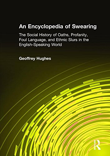 An Encyclopedia of Swearing: The Social History of Oaths, Profanity, Foul Language, and Ethnic Slurs in the English-speaking World by Routledge