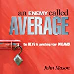 An Enemy Called Average: The Keys for Unlocking Your Dreams | John Mason