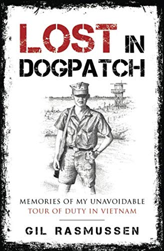 Lost in Dogpatch: Memories of my unavoidable tour of duty in Vietnam